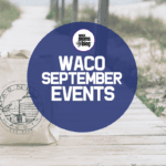 September Weekend in Waco Family Events
