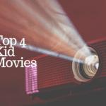 Top 4 Kid Movies