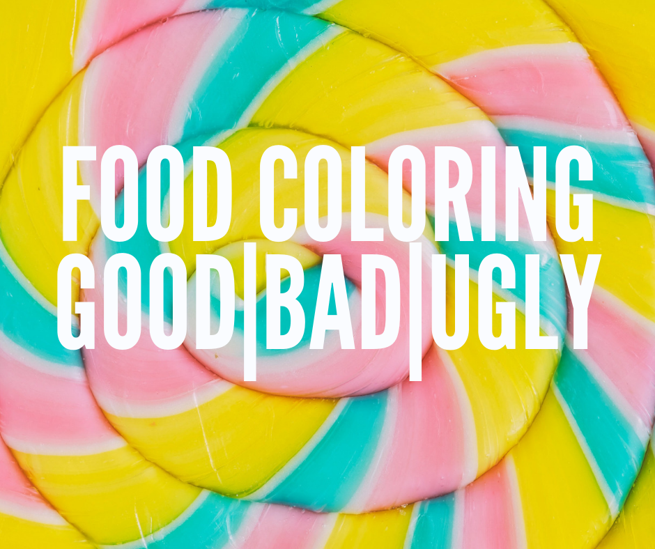 Food Coloring | The Good, The Bad, & The Ugly