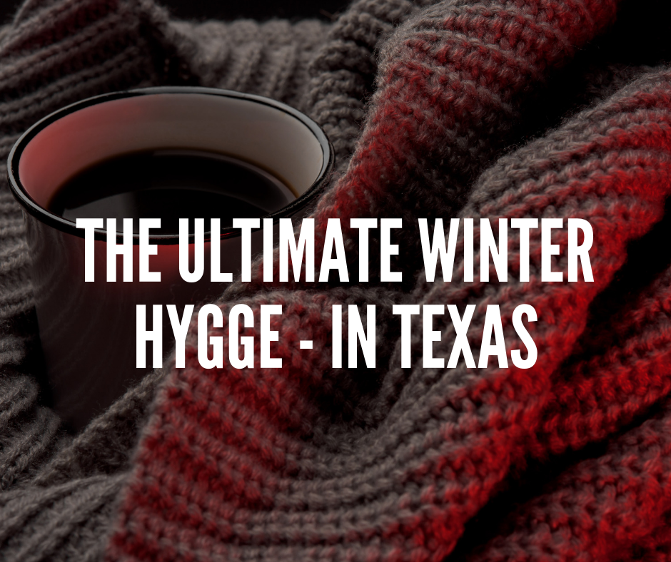 The Ultimate Winter Hygge - In Texas